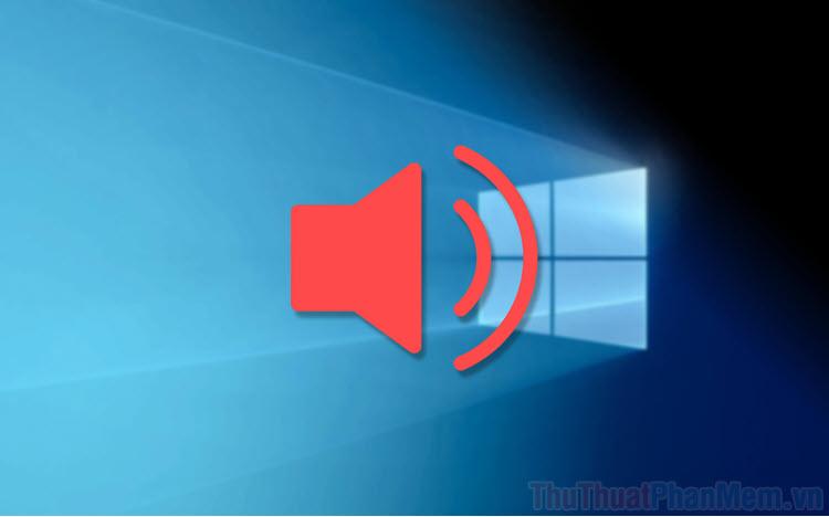 Cách điều chỉnh âm lượng khác nhau cho từng ứng dụng trên Windows 10