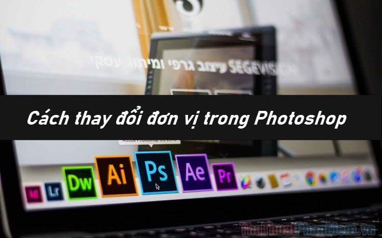 Cách thay đổi đơn vị trong Photoshop