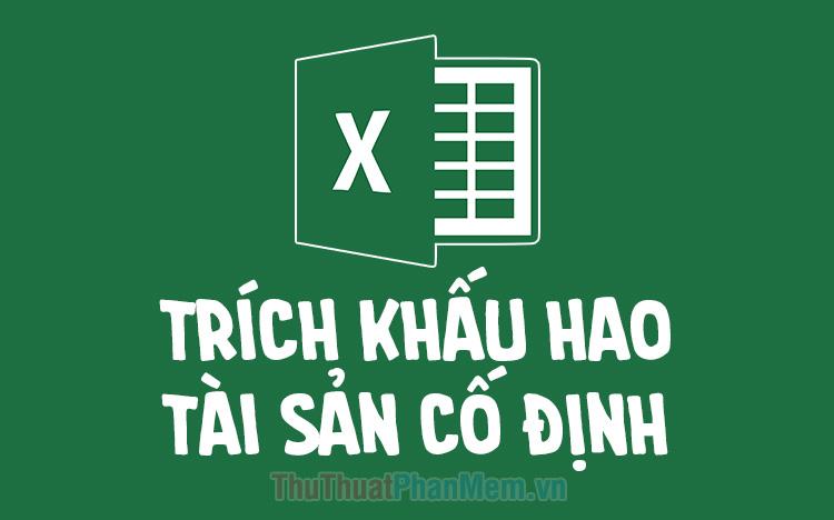 Mẫu bảng trích khấu hao tài sản cố định bằng Excel mới nhất