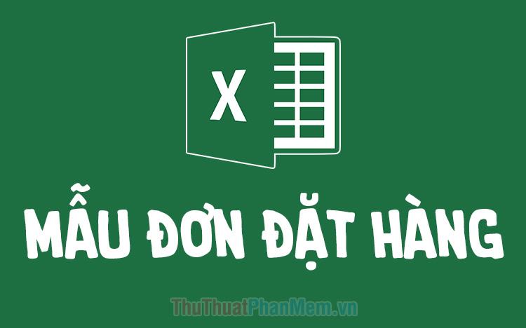 Mẫu đơn đặt hàng bằng Excel mới nhất 2021