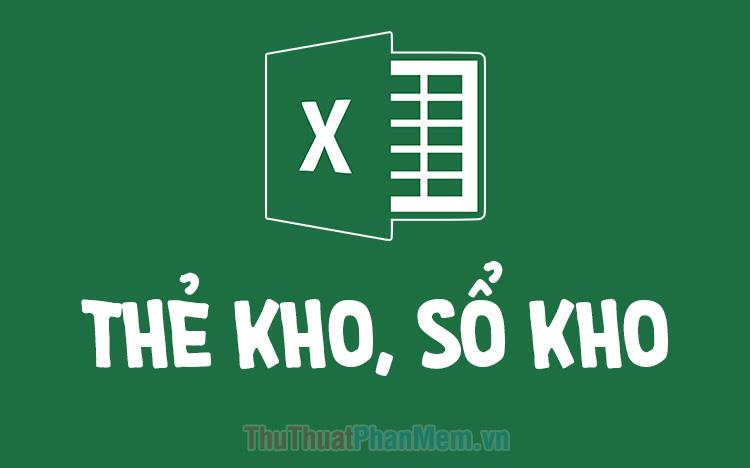 Mẫu thẻ kho, sổ kho bằng Excel mới nhất 2021