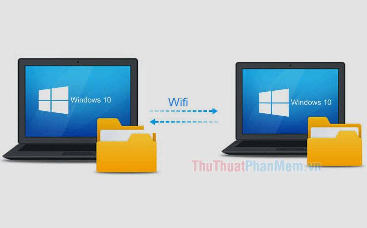 Cách truyền dữ liệu giữa 2 máy tính qua Wifi trên Windows 10