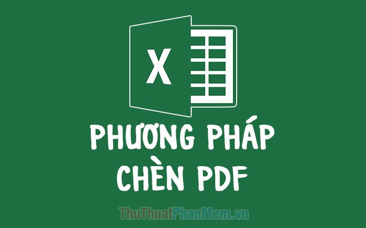 Cách chèn file PDF vào bảng tính Excel