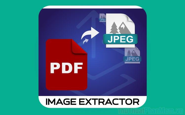 Cách lấy hình ảnh trong file PDF bằng PDF Image Extractor