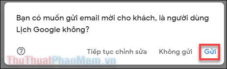 Khi có bảng câu hỏi bạn có muốn gửi email cho khách mời hay không, hãy nhấn Gửi