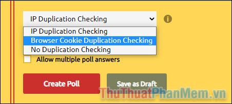 Bạn có thể yêu cầu nó không cho phép bình chọn từ cùng một địa chỉ IP hoặc cookie của trình duyệt
