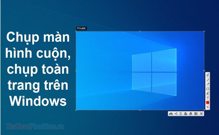 Hướng dẫn chụp màn hình cuộn, màn hình dài trên Windows