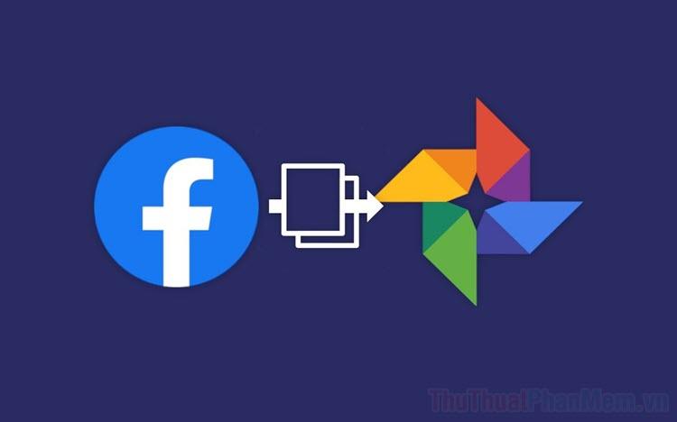 Cách chuyển hình ảnh, Video trên Facebook sang Google Photos