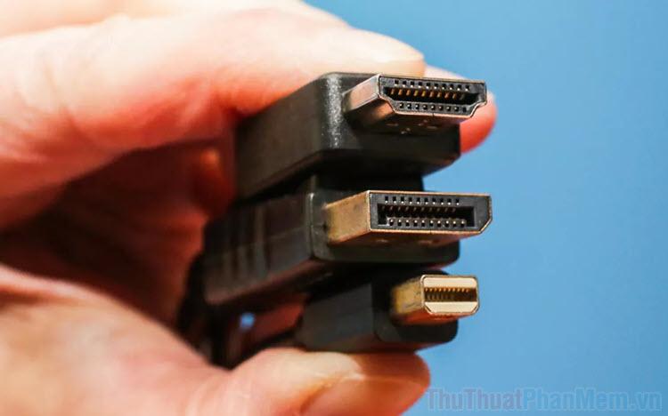 Nên sử dụng dây kết nối màn hình HDMI, DisplayPort hay DVI