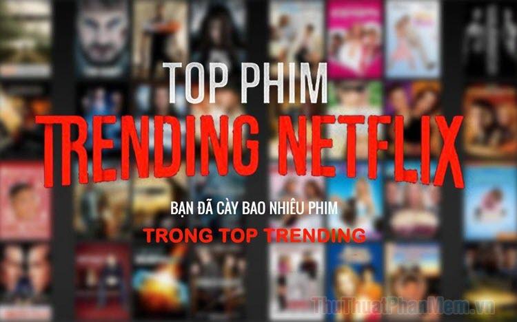 Top 20 bộ phim truyền hình Netflix hay nhất mọi thời đại