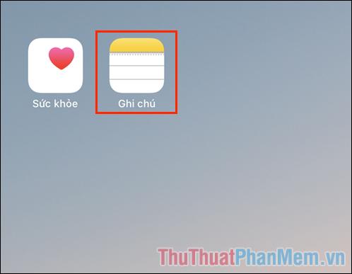 Mở ứng dụng Ghi chú trên điện thoại iPhone, iPad